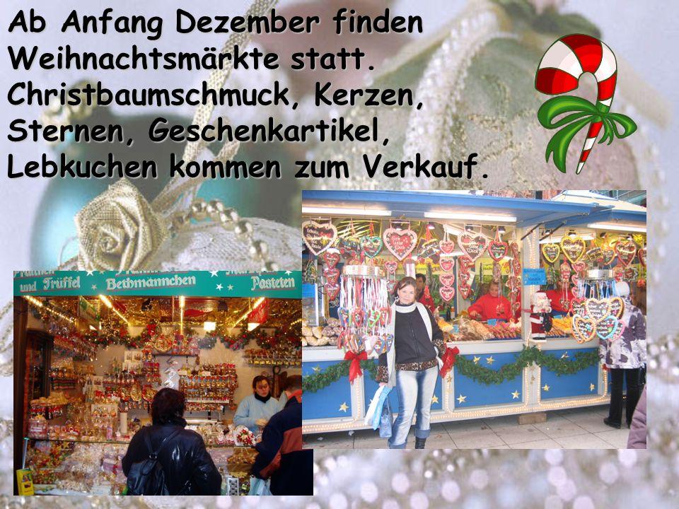 Ab Anfang Dezember finden Weihnachtsmärkte statt. Christbaumschmuck, Kerzen, Sternen, Geschenkartikel, Lebkuchen kommen zum Verkauf.