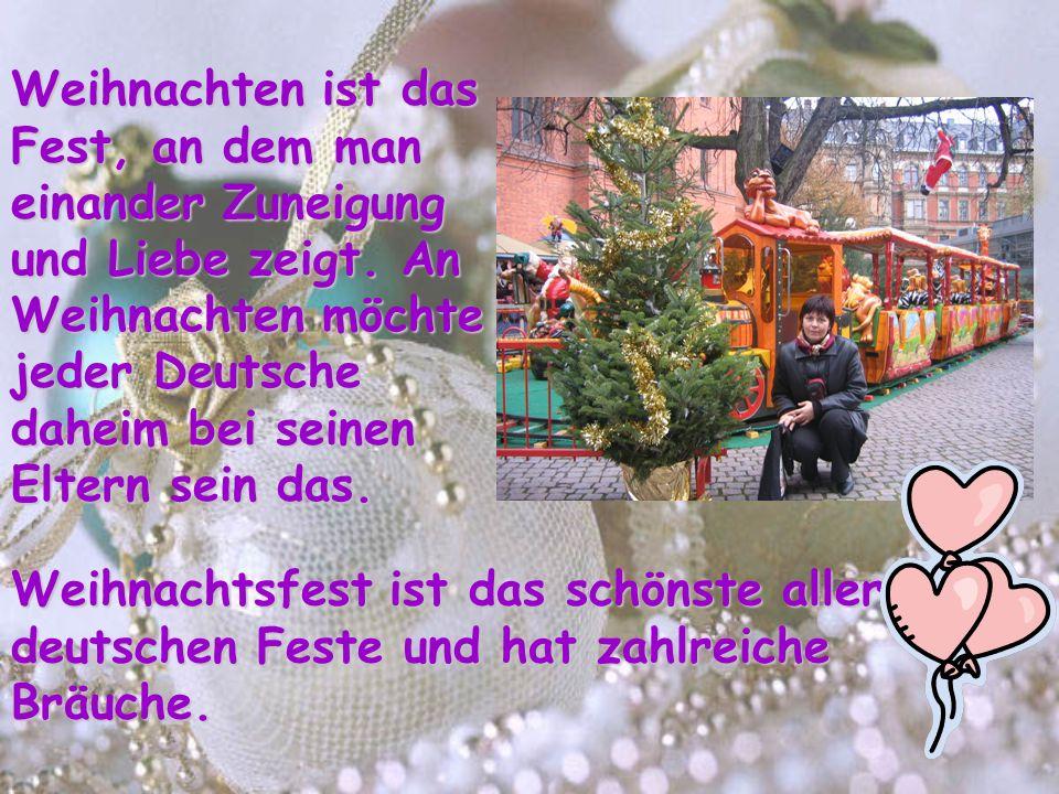Weihnachtsfest ist das schönste aller deutschen Feste und hat zahlreiche Bräuche. Weihnachten ist das Fest, an dem man einander Zuneigung und Liebe ze