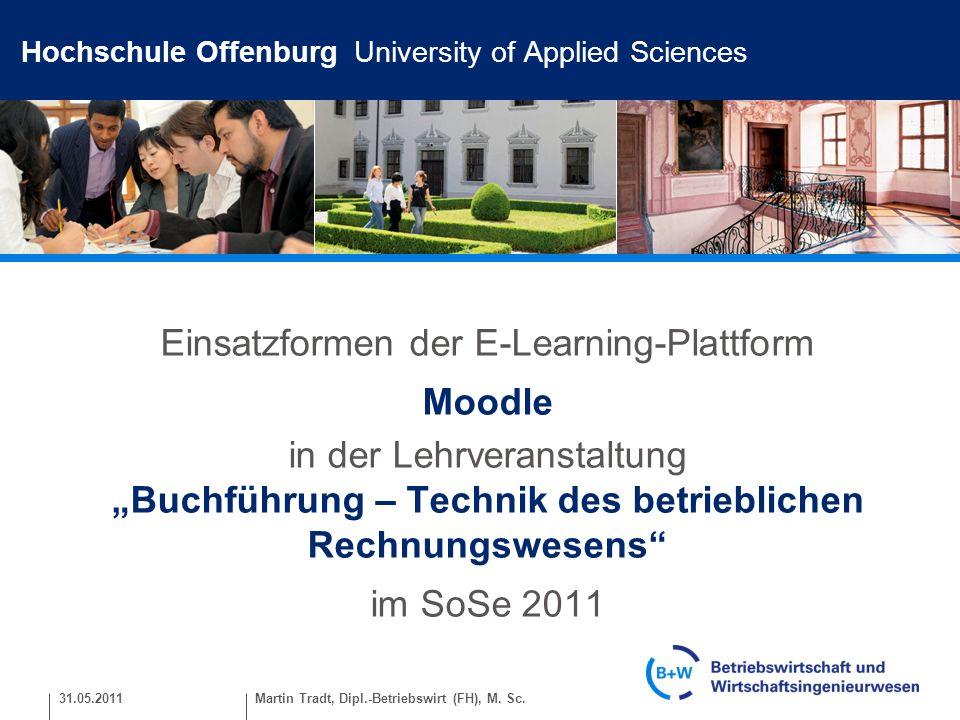 31.05.2011 Hochschule Offenburg University of Applied Sciences Einsatzformen der E-Learning-Plattform Moodle in der Lehrveranstaltung Buchführung – Te