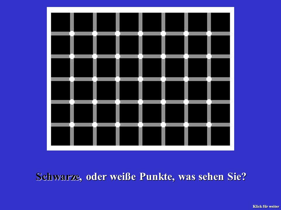 Schwarze, oder weiße Punkte, was sehen Sie? Klick für weiter