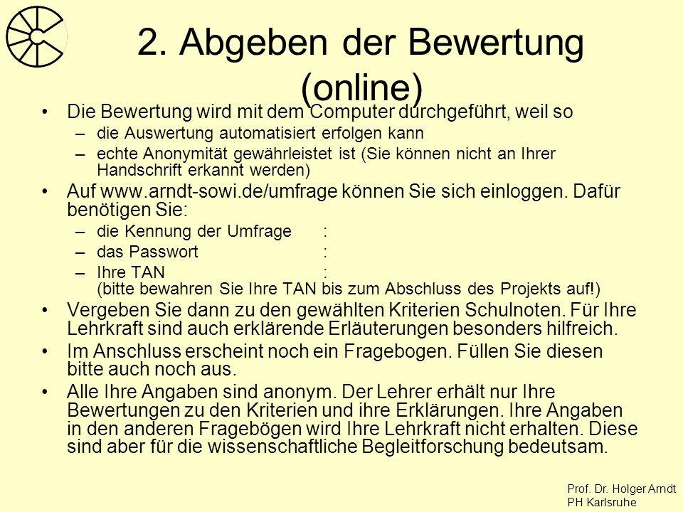 Prof. Dr. Holger Arndt PH Karlsruhe 2. Abgeben der Bewertung (online) Die Bewertung wird mit dem Computer durchgeführt, weil so –die Auswertung automa