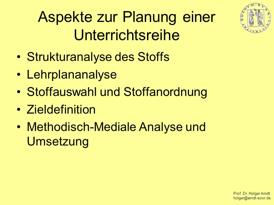 Prof. Dr. Holger Arndt holger@arndt-sowi.de Aspekte zur Planung einer Unterrichtsreihe Strukturanalyse des Stoffs Lehrplananalyse Stoffauswahl und Sto