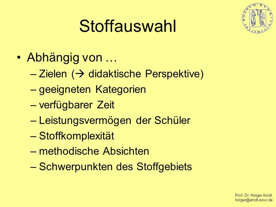 Prof. Dr. Holger Arndt holger@arndt-sowi.de Stoffauswahl Abhängig von … –Zielen ( didaktische Perspektive) –geeigneten Kategorien –verfügbarer Zeit –L