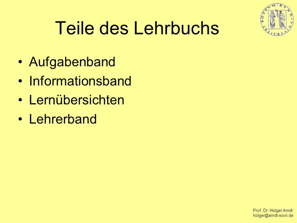 Prof. Dr. Holger Arndt holger@arndt-sowi.de Teile des Lehrbuchs Aufgabenband Informationsband Lernübersichten Lehrerband