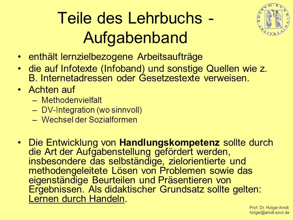 Prof. Dr. Holger Arndt holger@arndt-sowi.de Teile des Lehrbuchs - Aufgabenband enthält lernzielbezogene Arbeitsaufträge die auf Infotexte (Infoband) u