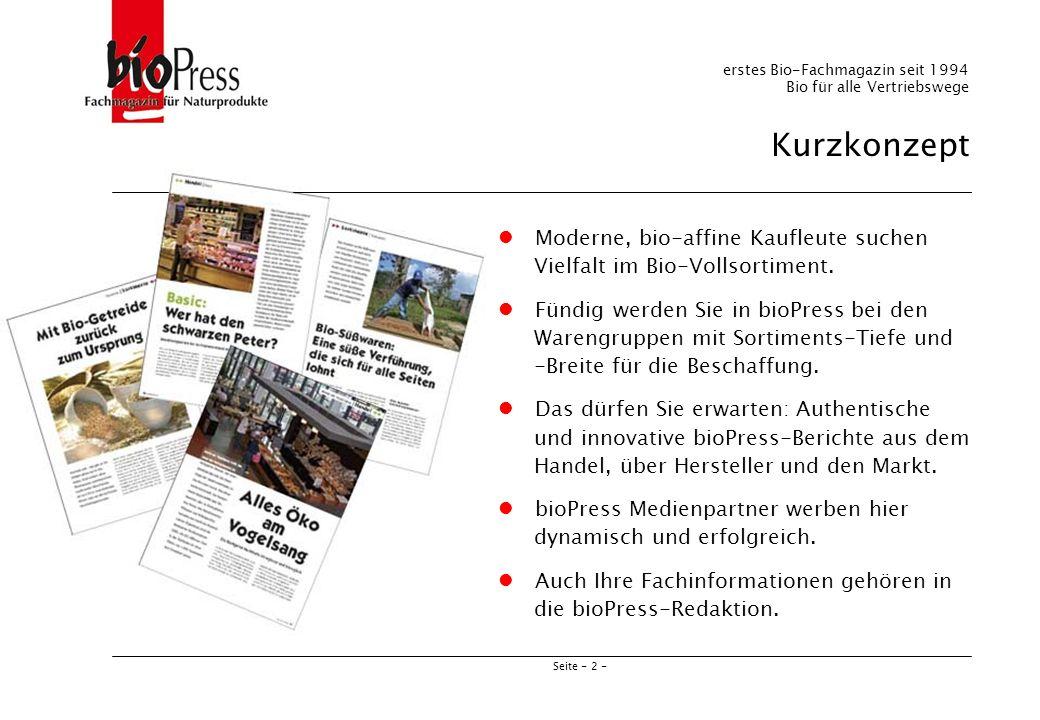 Seite - 2 - Kurzkonzept erstes Bio-Fachmagazin seit 1994 Bio für alle Vertriebswege Moderne, bio-affine Kaufleute suchen Vielfalt im Bio-Vollsortiment