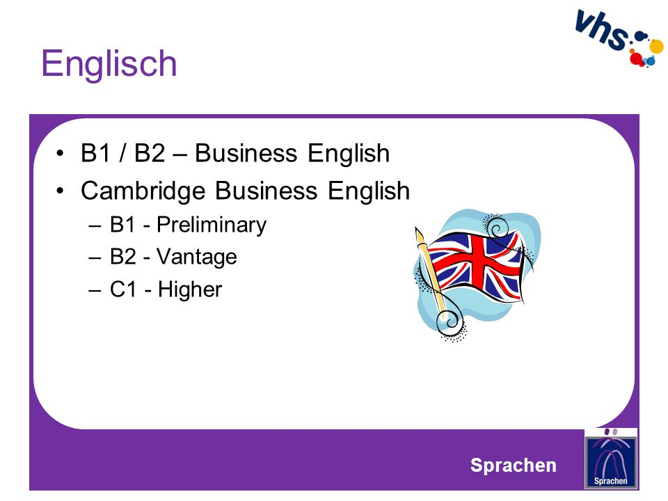 Englisch B1 / B2 – Business English Cambridge Business English –B1 - Preliminary –B2 - Vantage –C1 - Higher Sprachen
