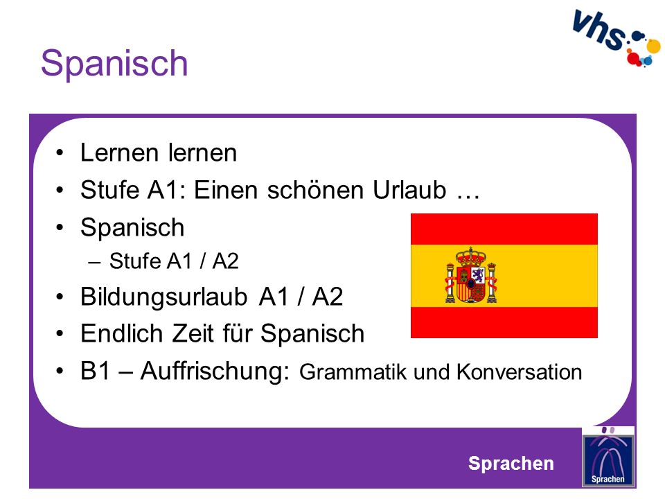 Spanisch Lernen lernen Stufe A1: Einen schönen Urlaub … Spanisch –Stufe A1 / A2 Bildungsurlaub A1 / A2 Endlich Zeit für Spanisch B1 – Auffrischung: Grammatik und Konversation Sprachen