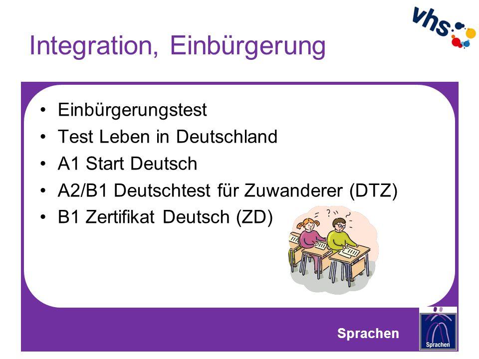 Integration, Einbürgerung Einbürgerungstest Test Leben in Deutschland A1 Start Deutsch A2/B1 Deutschtest für Zuwanderer (DTZ) B1 Zertifikat Deutsch (ZD) Sprachen