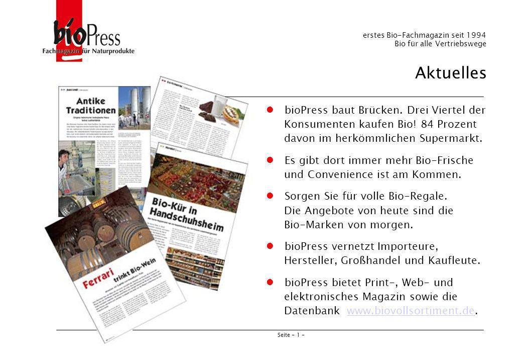 Seite - 2 - Kurzkonzept erstes Bio-Fachmagazin seit 1994 Bio für alle Vertriebswege Das dürfen Sie erwarten: Authentische und innovative bioPress-Berichte aus dem Handel, über Hersteller und den Rohstoff-Markt.