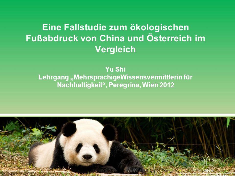 Eine Fallstudie zum ökologischen Fußabdruck von China und Österreich im Vergleich Yu Shi Lehrgang MehrsprachigeWissensvermittlerin für Nachhaltigkeit, Peregrina, Wien 2012