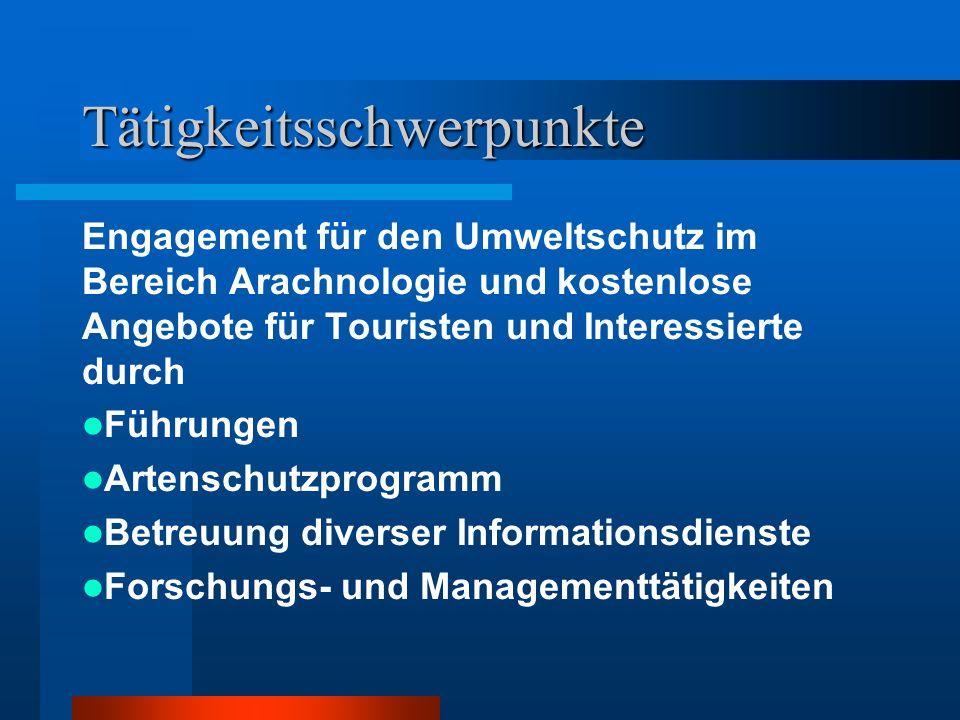 Tätigkeitsschwerpunkte Engagement für den Umweltschutz im Bereich Arachnologie und kostenlose Angebote für Touristen und Interessierte durch Führungen Artenschutzprogramm Betreuung diverser Informationsdienste Forschungs- und Managementtätigkeiten