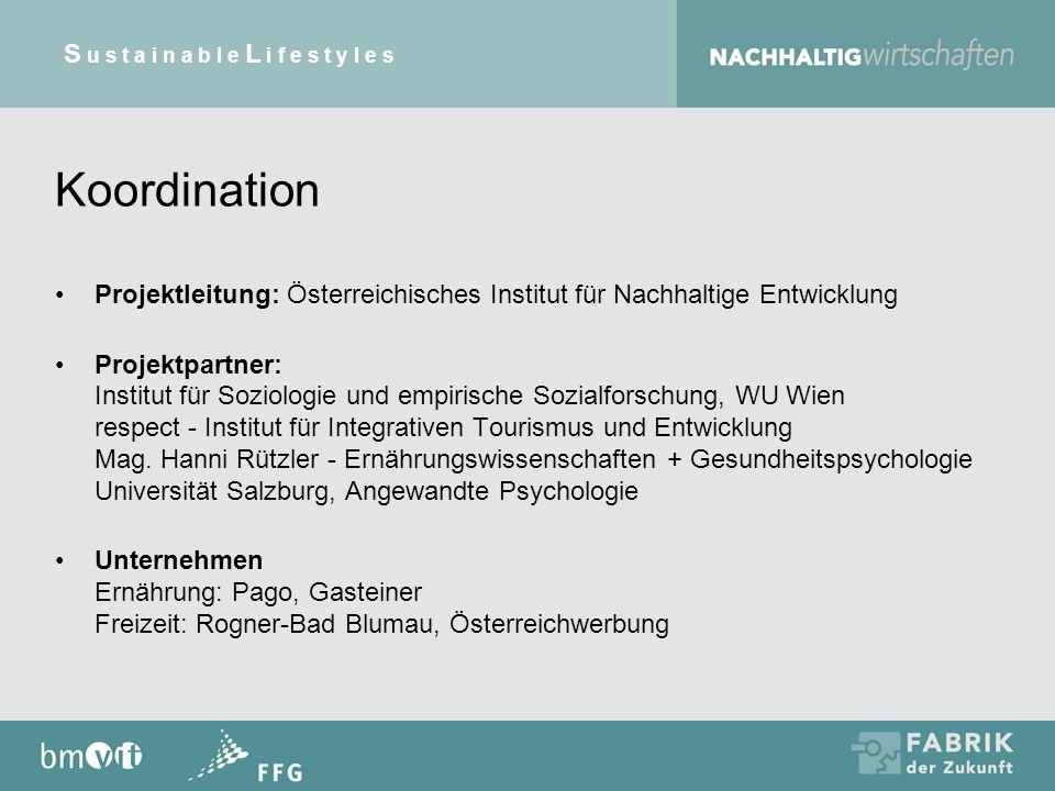 Koordination Projektleitung: Österreichisches Institut für Nachhaltige Entwicklung Projektpartner: Institut für Soziologie und empirische Sozialforschung, WU Wien respect - Institut für Integrativen Tourismus und Entwicklung Mag.