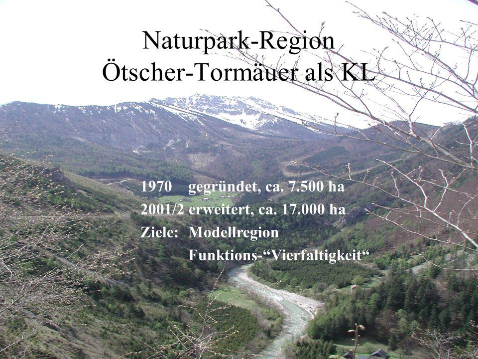 Naturpark-Region Ötscher-Tormäuer als KL 1970 gegründet, ca. 7.500 ha 2001/2 erweitert, ca. 17.000 ha Ziele: Modellregion Funktions-Vierfaltigkeit