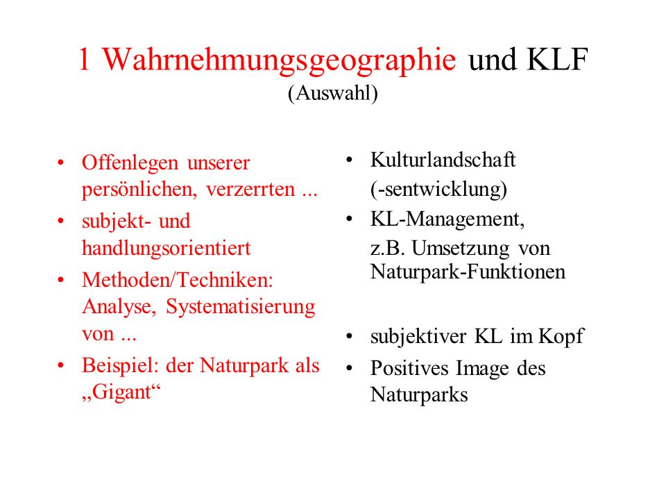 1 Wahrnehmungsgeographie und KLF (Auswahl) Offenlegen unserer persönlichen, verzerrten... subjekt- und handlungsorientiert Methoden/Techniken: Analyse