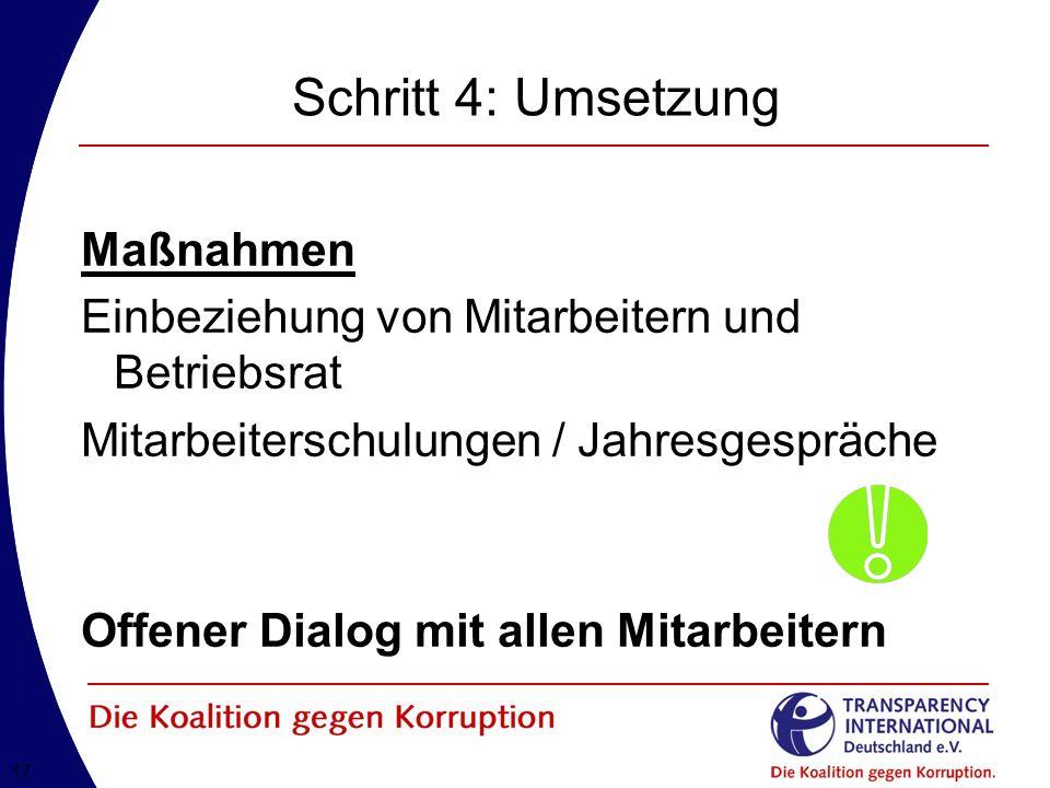 17 Schritt 4: Umsetzung Maßnahmen Einbeziehung von Mitarbeitern und Betriebsrat Mitarbeiterschulungen / Jahresgespräche Offener Dialog mit allen Mitarbeitern