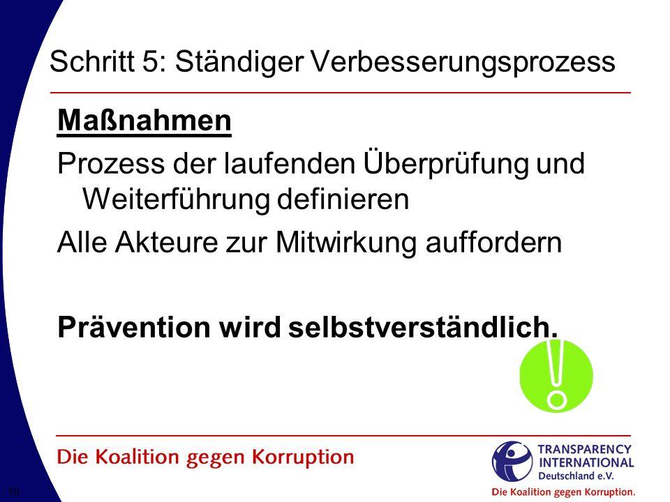 18 Schritt 5: Ständiger Verbesserungsprozess Maßnahmen Prozess der laufenden Überprüfung und Weiterführung definieren Alle Akteure zur Mitwirkung auffordern Prävention wird selbstverständlich.