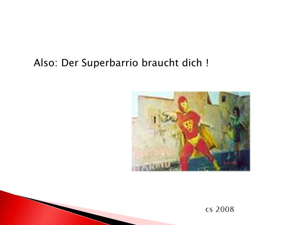 Also: Der Superbarrio braucht dich ! cs 2008