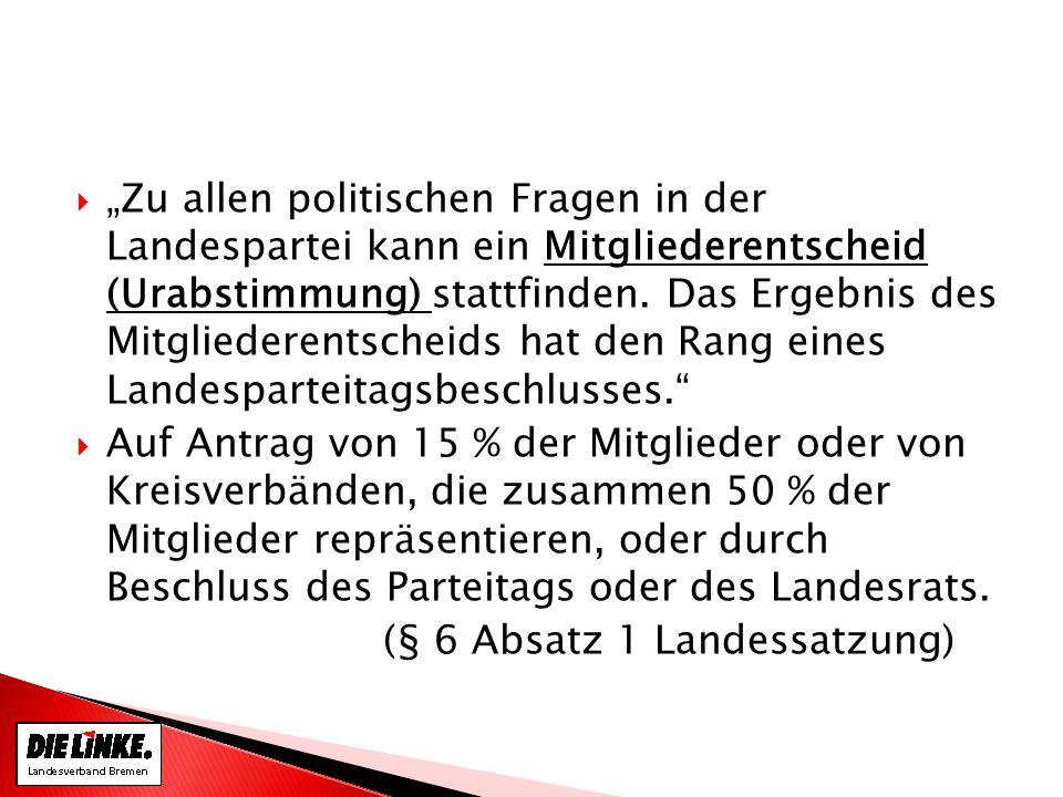 Zu allen politischen Fragen in der Landespartei kann ein Mitgliederentscheid (Urabstimmung) stattfinden.