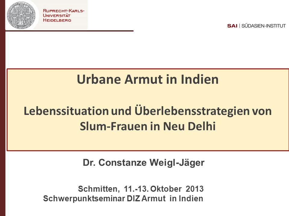 Dr. C- Weigl-Jäger Folie 1 Urbane Armut in Indien Lebenssituation und Überlebensstrategien von Slum-Frauen in Neu Delhi Dr. Constanze Weigl-Jäger Schm