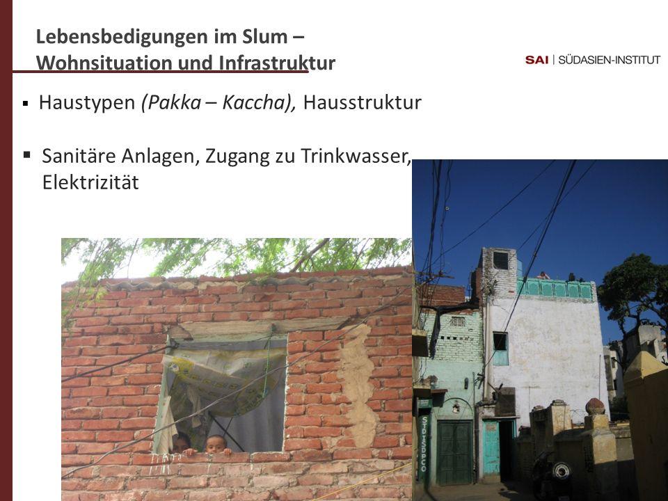 Dr. C- Weigl-Jäger Folie 11 Lebensbedigungen im Slum – Wohnsituation und Infrastruktur Haustypen (Pakka – Kaccha), Hausstruktur Sanitäre Anlagen, Zuga