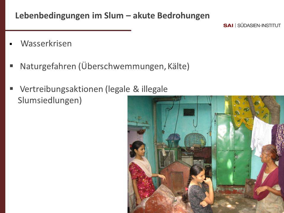 Dr. C- Weigl-Jäger Folie 13 Lebenbedingungen im Slum – akute Bedrohungen Wasserkrisen Naturgefahren (Überschwemmungen, Kälte) Vertreibungsaktionen (le