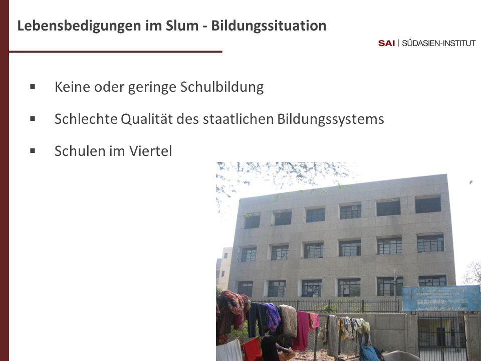 Dr. C- Weigl-Jäger Folie 14 Keine oder geringe Schulbildung Schlechte Qualität des staatlichen Bildungssystems Schulen im Viertel Lebensbedigungen im