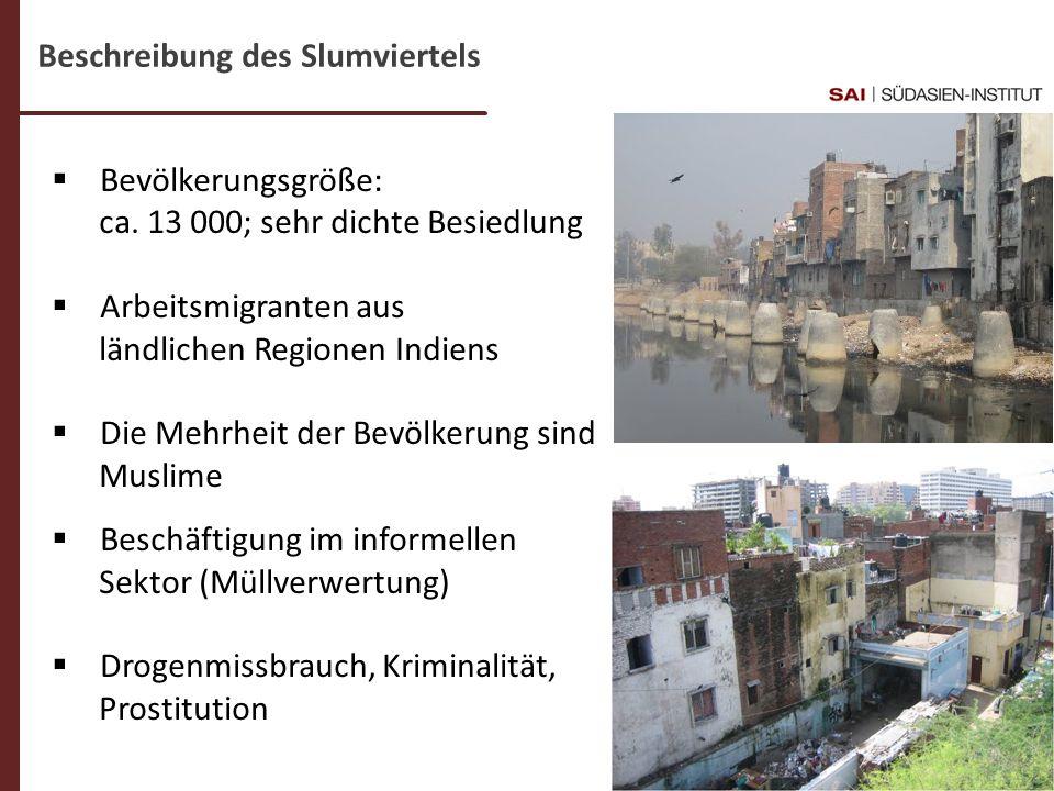 Dr. C- Weigl-Jäger Folie 6 Beschreibung des Slumviertels Bevölkerungsgröße: ca. 13 000; sehr dichte Besiedlung Arbeitsmigranten aus ländlichen Regione