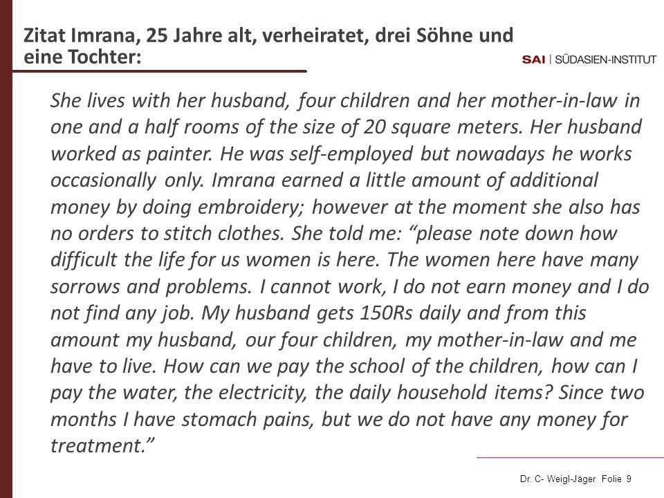 Dr. C- Weigl-Jäger Folie 9 Zitat Imrana, 25 Jahre alt, verheiratet, drei Söhne und eine Tochter: She lives with her husband, four children and her mot