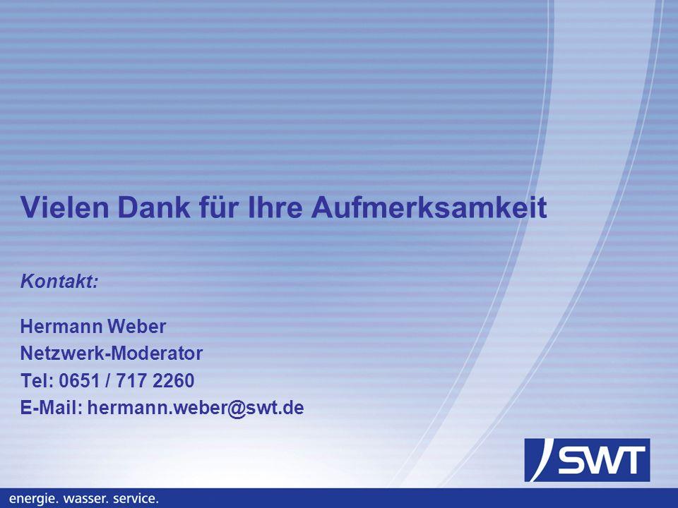 Vielen Dank für Ihre Aufmerksamkeit Kontakt: Hermann Weber Netzwerk-Moderator Tel: 0651 / 717 2260 E-Mail: hermann.weber@swt.de