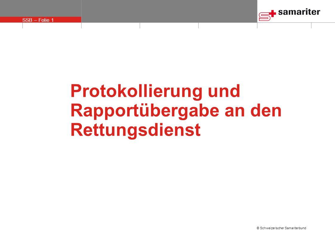 SSB – Folie 1 © Schweizerischer Samariterbund Protokollierung und Rapportübergabe an den Rettungsdienst