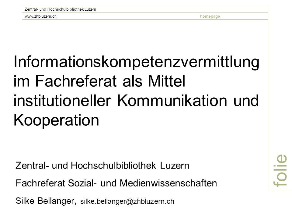folie Zentral- und Hochschulbibliothek Luzern www.zhbluzern.chhomepage Informationskompetenzvermittlung im Fachreferat als Mittel institutioneller Kom