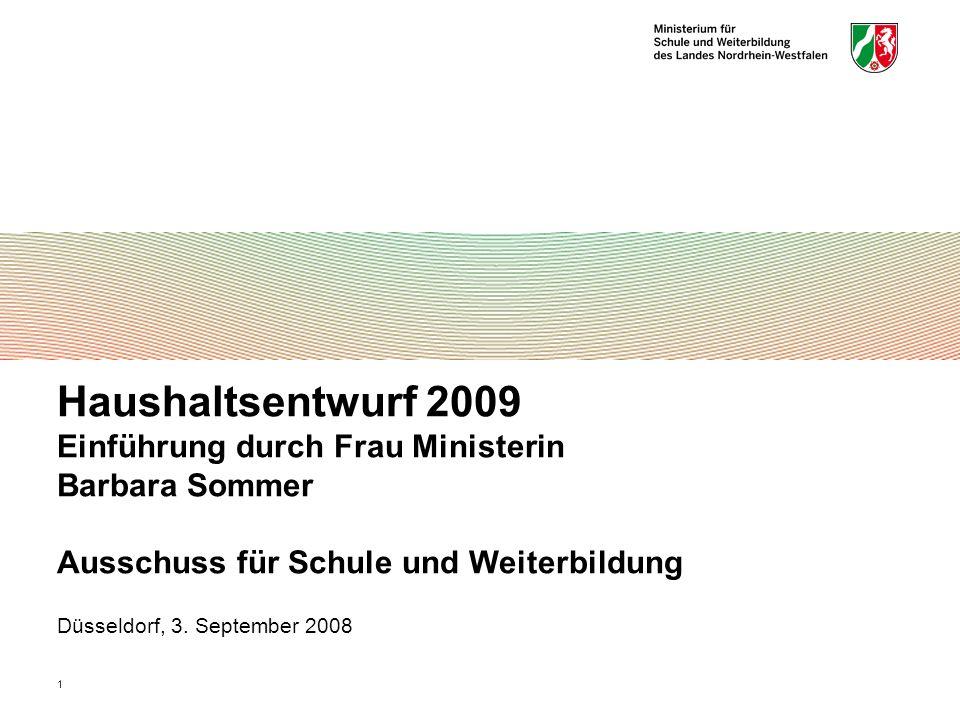 1 Haushaltsentwurf 2009 Einführung durch Frau Ministerin Barbara Sommer Ausschuss für Schule und Weiterbildung Düsseldorf, 3.