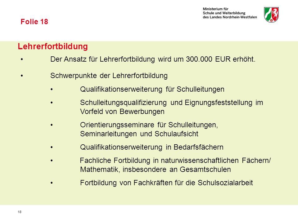 18 Lehrerfortbildung Folie 18 Der Ansatz für Lehrerfortbildung wird um 300.000 EUR erhöht.