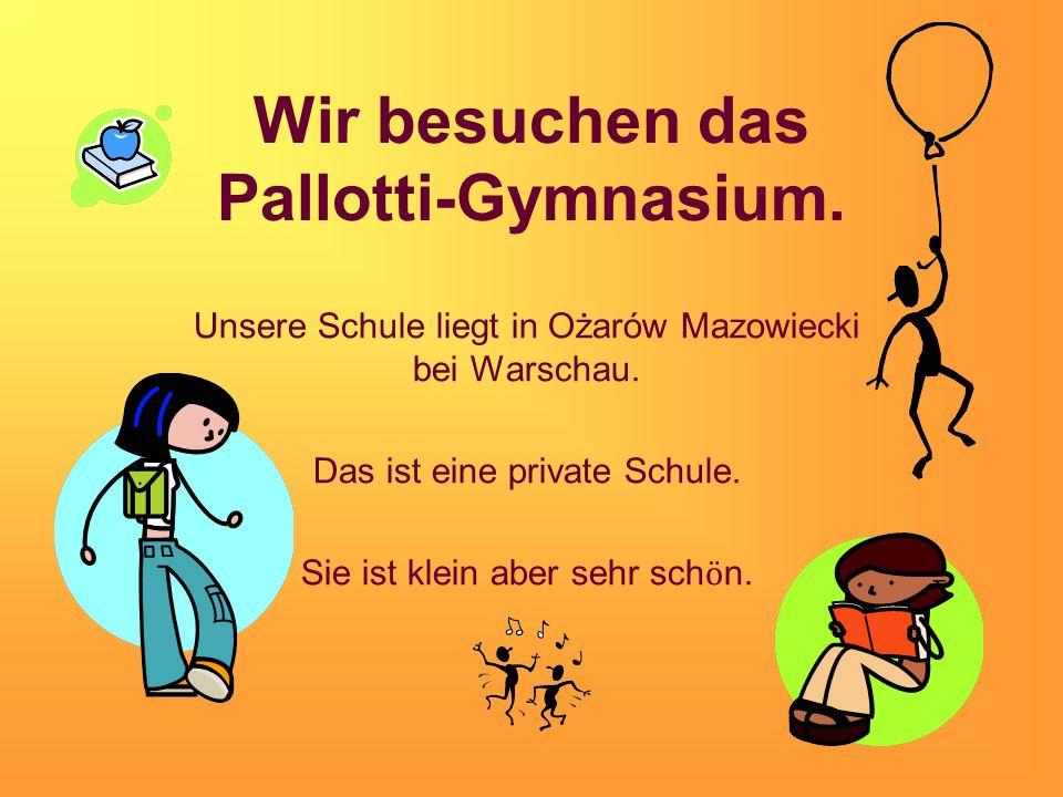 Wir besuchen das Pallotti-Gymnasium.Unsere Schule liegt in Ożarów Mazowiecki bei Warschau.