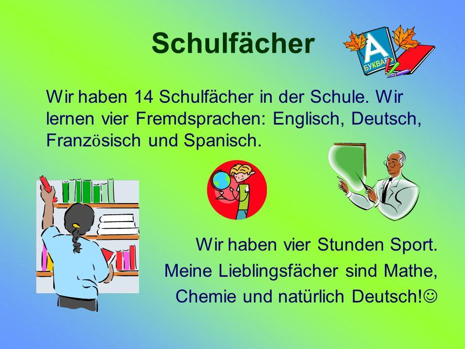 Schulfächer Wir haben 14 Schulfächer in der Schule.