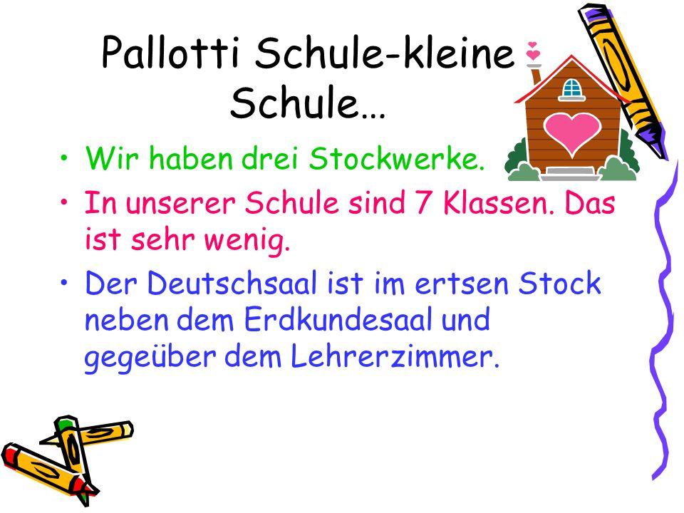 Pallotti Schule-kleine Schule… Wir haben drei Stockwerke. In unserer Schule sind 7 Klassen. Das ist sehr wenig. Der Deutschsaal ist im ertsen Stock ne