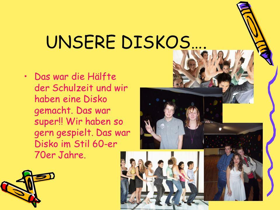 UNSERE DISKOS…. Das war die Hälfte der Schulzeit und wir haben eine Disko gemacht. Das war super!! Wir haben so gern gespielt. Das war Disko im Stil 6