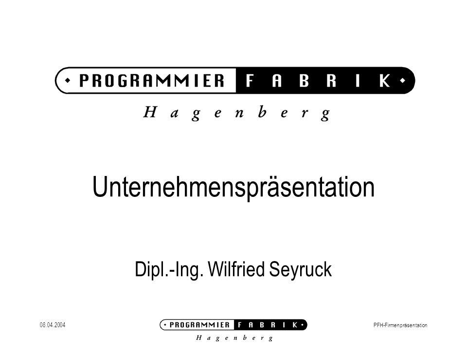 08.04.2004PFH-Firmenpräsentation Unternehmenspräsentation Dipl.-Ing. Wilfried Seyruck