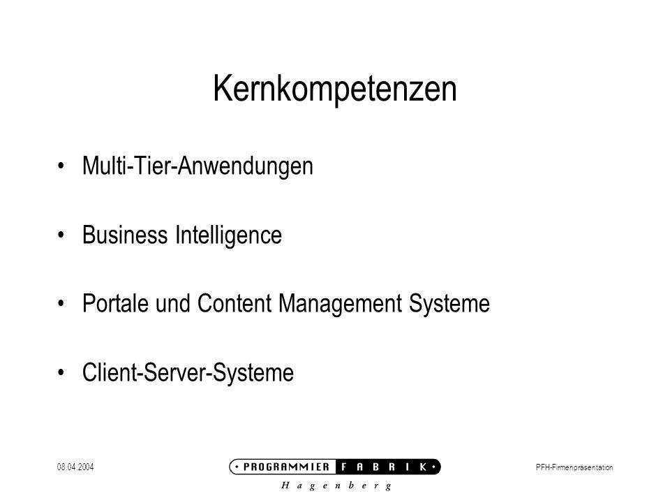 08.04.2004PFH-Firmenpräsentation Kernkompetenzen Multi-Tier-Anwendungen Business Intelligence Portale und Content Management Systeme Client-Server-Systeme