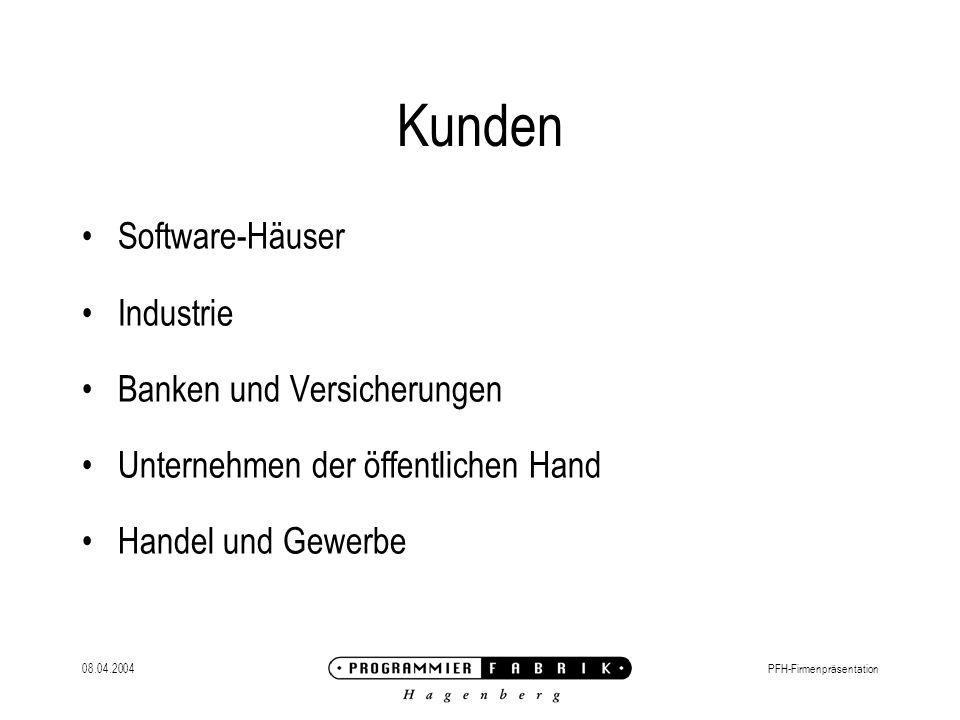 08.04.2004PFH-Firmenpräsentation Kunden Software-Häuser Industrie Banken und Versicherungen Unternehmen der öffentlichen Hand Handel und Gewerbe