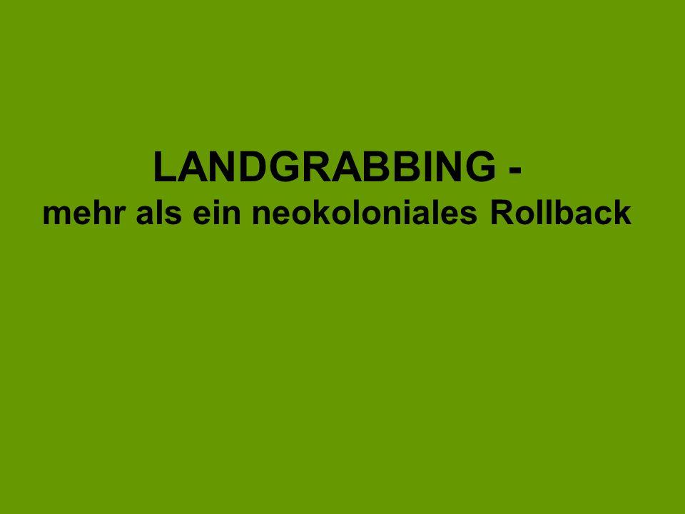 LANDGRABBING - mehr als ein neokoloniales Rollback