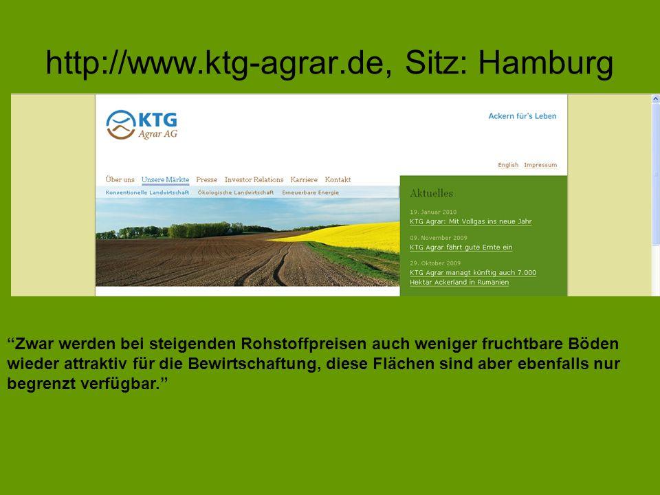 http://www.ktg-agrar.de, Sitz: Hamburg Zwar werden bei steigenden Rohstoffpreisen auch weniger fruchtbare Böden wieder attraktiv für die Bewirtschaftu