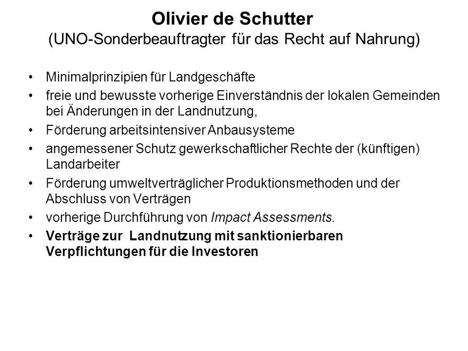 Olivier de Schutter (UNO-Sonderbeauftragter für das Recht auf Nahrung) Minimalprinzipien für Landgeschäfte freie und bewusste vorherige Einverständnis