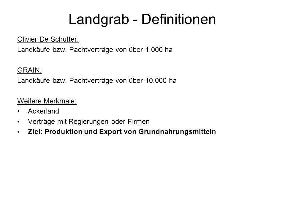 Landgrab - Definitionen Olivier De Schutter: Landkäufe bzw. Pachtverträge von über 1.000 ha GRAIN: Landkäufe bzw. Pachtverträge von über 10.000 ha Wei