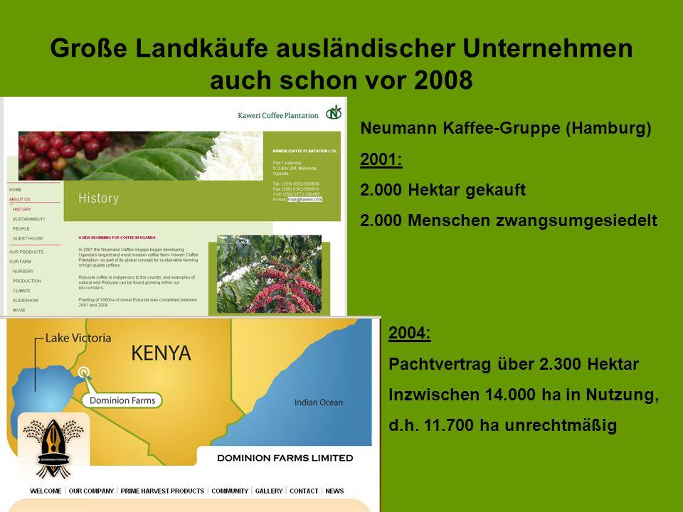 Große Landkäufe ausländischer Unternehmen auch schon vor 2008 Neumann Kaffee-Gruppe (Hamburg) 2001: 2.000 Hektar gekauft 2.000 Menschen zwangsumgesied