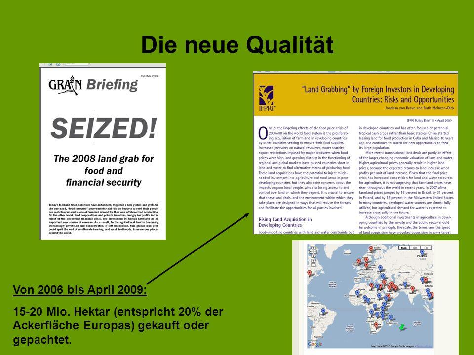 Die neue Qualität Von 2006 bis April 2009: 15-20 Mio. Hektar (entspricht 20% der Ackerfläche Europas) gekauft oder gepachtet.