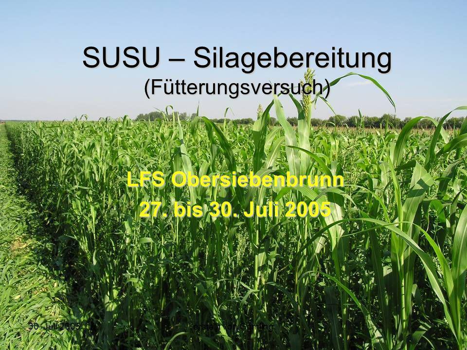 30. Juli 2005erstellt von Grimling1 SUSU – Silagebereitung (Fütterungsversuch) LFS Obersiebenbrunn 27. bis 30. Juli 2005