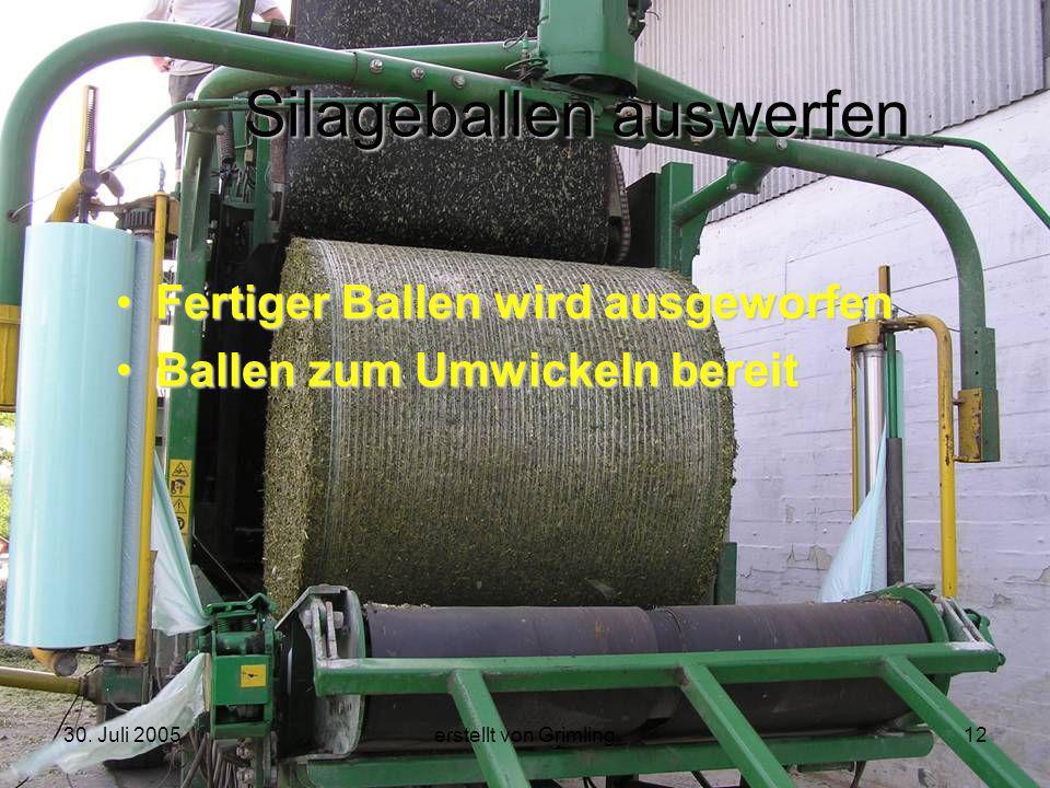 30. Juli 2005erstellt von Grimling12 Silageballen auswerfen Fertiger Ballen wird ausgeworfen Ballen zum Umwickeln bereit