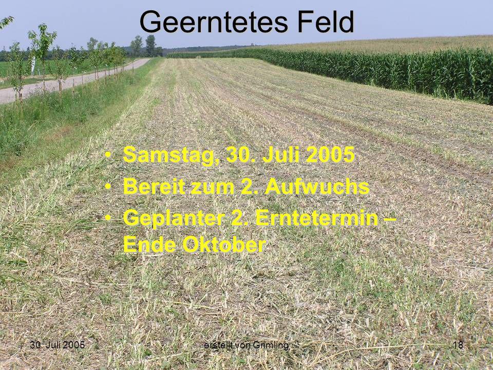 30. Juli 2005erstellt von Grimling18 Geerntetes Feld Samstag, 30. Juli 2005 Bereit zum 2. Aufwuchs Geplanter 2. Erntetermin – Ende Oktober
